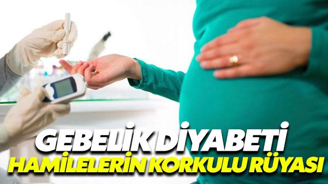 Gebelik diyabeti hamilelerin korkulu rüyası