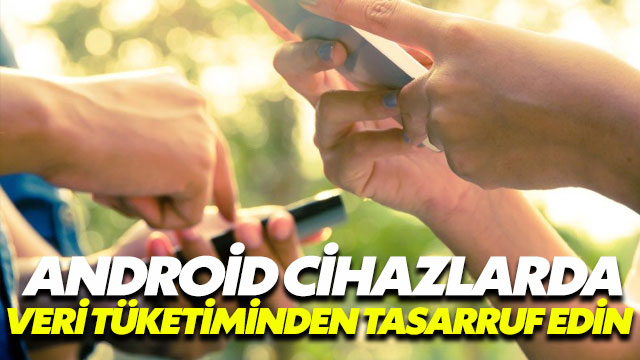 Android telefonlarda veri tasarrufu yöntemleri