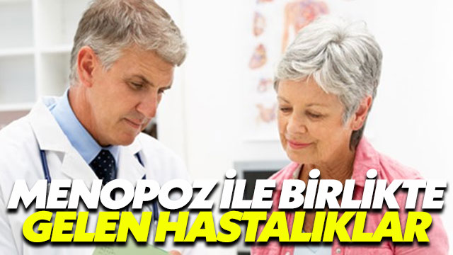 Menopoz ile birlikte gelen hastalıklara dikkat
