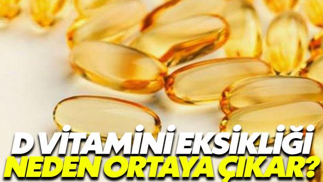 D vitamini eksikliği neden ortaya çıkar?