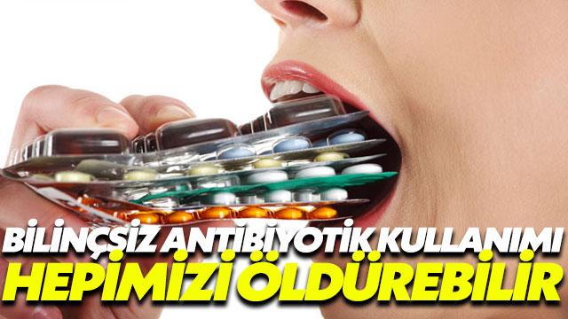 Bilinçsiz antibiyotik kullanımı hepimizi öldürebilir