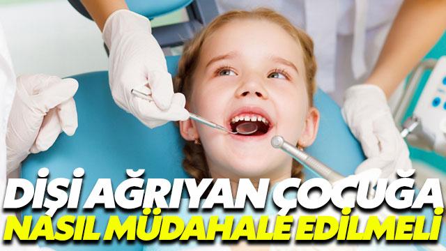 Dişi ağrıyan çocuğa nasıl müdahale etmek gerekir?
