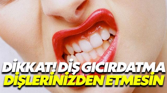 Diş gıcırdatma dişlerinizden etmesin