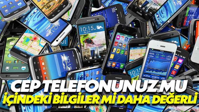 Cep telefonunuz mu yoksa verileriniz mi değerli