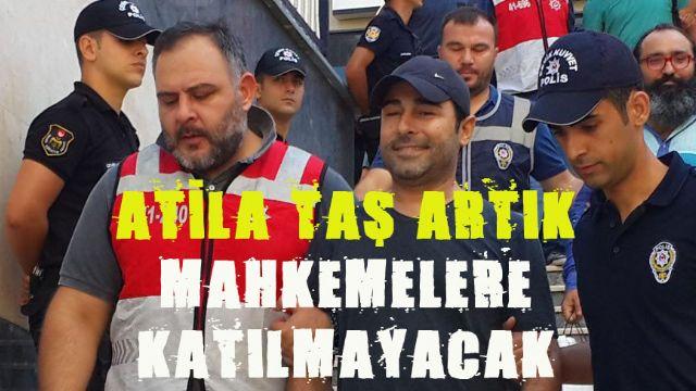 Atila TAŞ için vareste kararı çıkarıldı