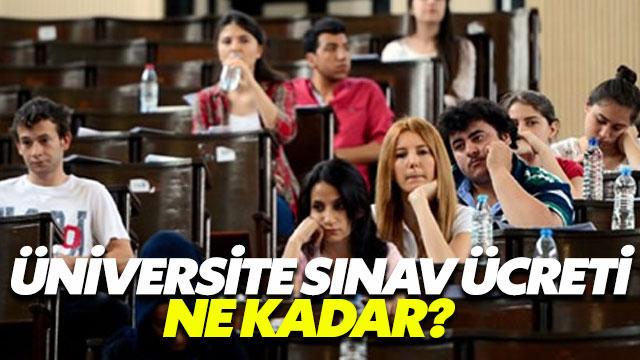 Üniversite sınav ücreti ne kadar?