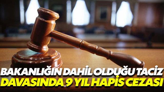 Bakanlığın dahil olduğu taciz davasında 9 yıl hapis cezası