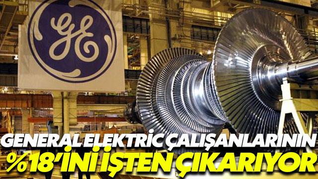 General Electric çalışanlarının yüzde 18'ini işten çıkartıyor