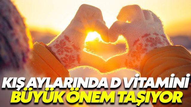 Kış aylarında D vitamini büyük önem taşıyor