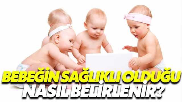 Bebeğin Sağlıklı Olduğu Nasıl Belirlenir?