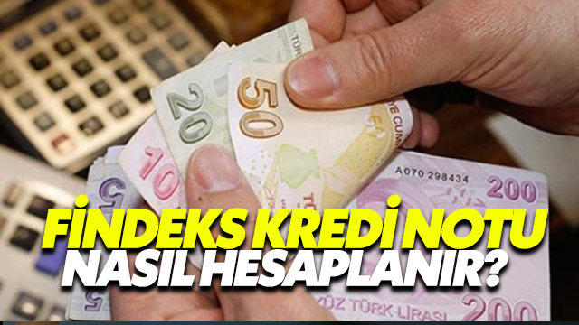 Findeks Kredi Notu Nasıl Hesaplanır?