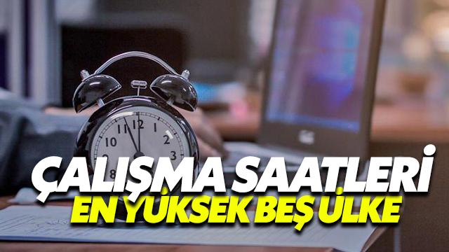 Çalışma Saatleri En Yüksek 5 Ülke
