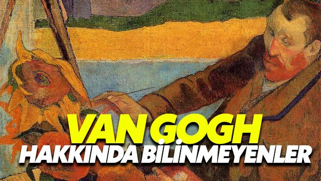 Van Gogh Hakkında Bilinmeyenler