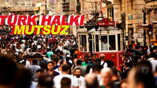 Türk Halkı Mutsuz