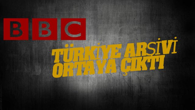 BBC'DEN İLGİNÇ TÜRKİYE ARŞİVİ