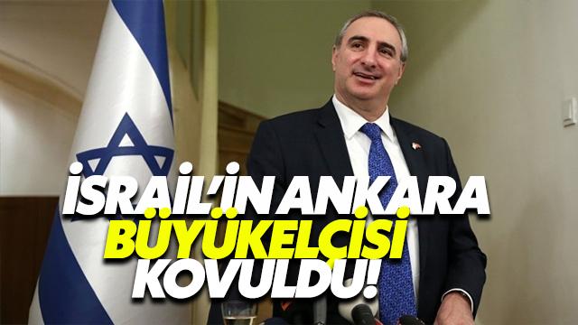 İsrail'in Ankara Büyükelçisi kovuldu!