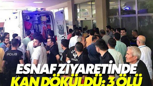 Esnaf ziyaretinde kan döküldü: 3 ölü