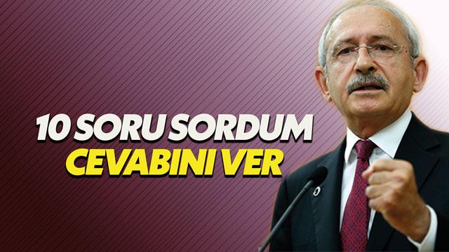 Kılıçdaroğlu: 10 soru sordum yanıtını ver