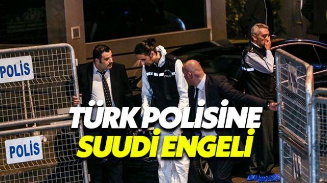 Kaşıkçı olayıyla ilgili delil arayan Türk polisine Suudi engeli