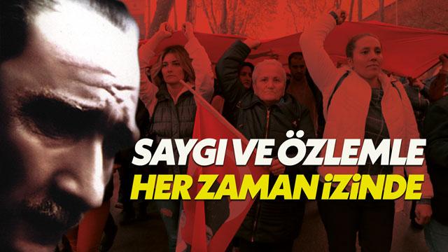 Mustafa Kemal Atatürk'ü saygı, sevgi ve özlemle anıyoruz