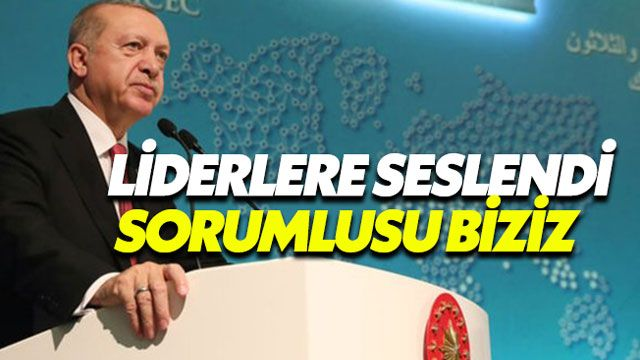 Erdoğan: Milyonlarca aç insanın sorumlusu biziz