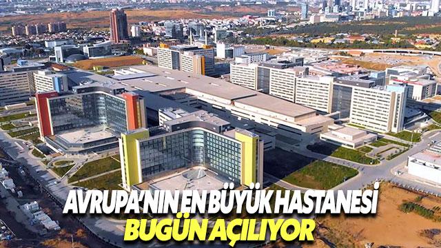 Avrupa'nın en büyük hastanesi bugün açılıyor