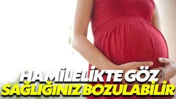 Hamilelik döneminde göz sağlığınız etkilenibilir