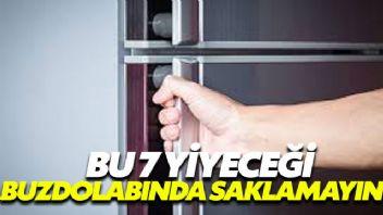 Bu 7 yiyeceği buzdolabında saklamayın