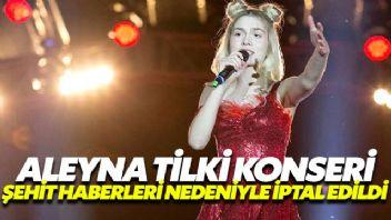 Aleyna Tilki Şehitler nedeniyle konserini iptal etti