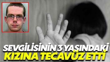 Sevgilisinin 3 yaşındaki kızına tecavüz etti