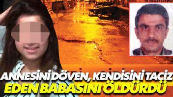 Annesini döven, kendisini taciz eden babasını öldürdü