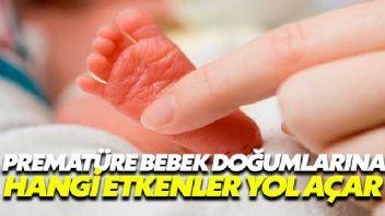 Prematüre bebek doğumlarına hangi etkenler yol açar?