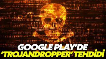 Google Play'de 'TrojanDropper' tehdidi