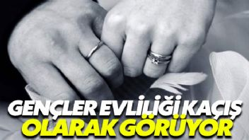 Gençler evliliği bağımsızlık için kaçış olarak görüyor