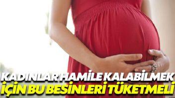 Kadınların hamile kalabilmesi için bu besinleri tüketmesi şart