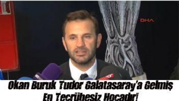 Okan Buruk Tudor Galatasaray'a Gelmiş En Tecrübesiz Hocadır!