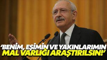 """Kılıçdaroğlu; """"Benim, eşimin ve Yakınlarımın Mal Varlığı Araştırılsın"""""""
