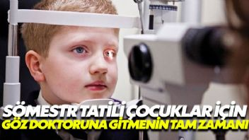 Sömestr dönemi çocuklar için göz doktoruna gitmenin tam zamanı