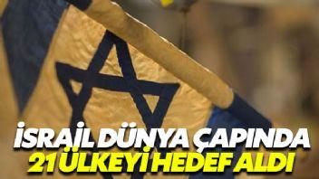 İsrail dünya çapında 21 ülkeyi hedef aldı