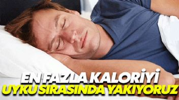 En fazla kaloriyi uyku sırasında yakıyoruz
