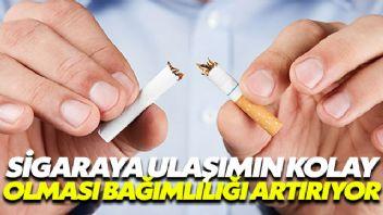 Sigaraya çok kolay ulaşılıyor olması bağımlılığı arttırıyor