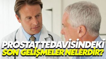 Prostat Tedavisindeki Son Gelişmeler Nelerdir?