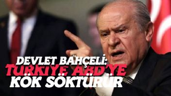 Bahçeli: Türkiye ABD'ye Kök Söktürür