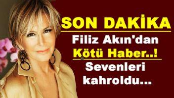 Filiz Akın'dan Kötü Haber Geldi...