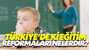 Türkiye'de ki Eğitim Reformaları Nelerdir?