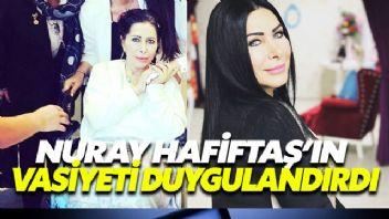 Nuray Hafiftaş'ın Vasiyeti Herkesi Duygulandırdı