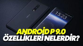 Android P 9.0 Özellikleri Nelerdir?