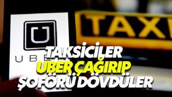 Taksiciler Uber Çağırıp Şoförü Dövdüler