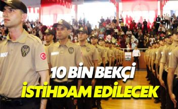 İçişleri Bakanlığı duyurdu 10 bin bekçi daha alınacak