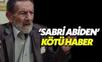 Sabri Abi'den kötü haber usta oyuncu Aydemir Akbaş korkuttu